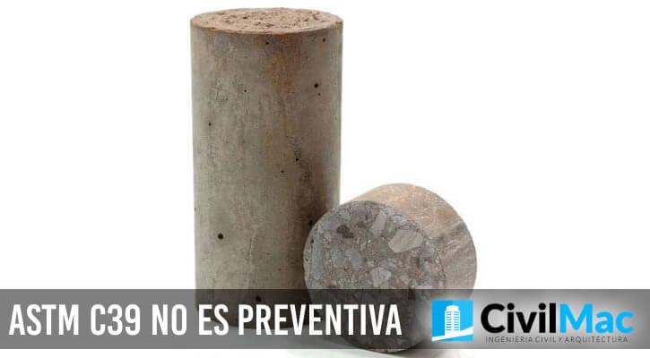 ASTM C39 NO ES PREVENTIVA