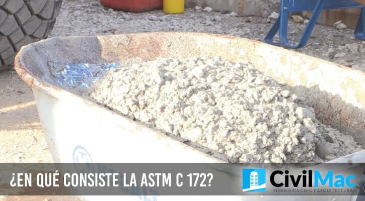 ¿EN QUÉ CONSISTE LA ASTM C 172?