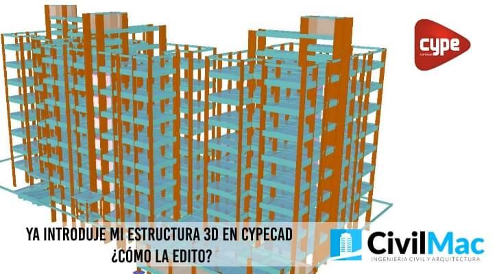 Ya introduje mi estructura 3D en Cypecad ¿Cómo la edito?